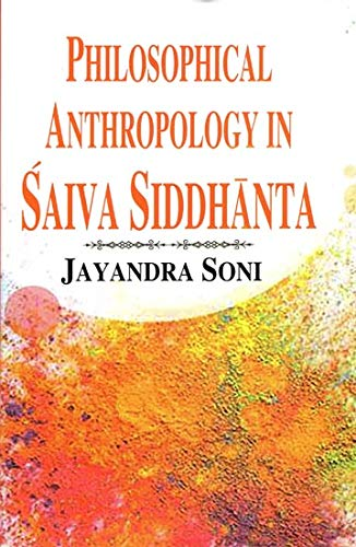 Philosophical Anthropology in Saiva Siddhanta with Special: Jayandra Soni