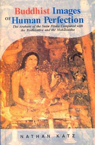 Buddhist Images of Human Perfection: The Arahant of the Sutta Pitaka Compared with the Bodhisattva ...