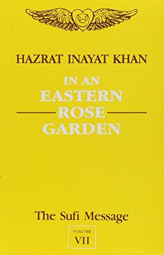 The Sufi Message: Vol. VII: In an Eastern Rose Garden: Hazrat Inayat Khan