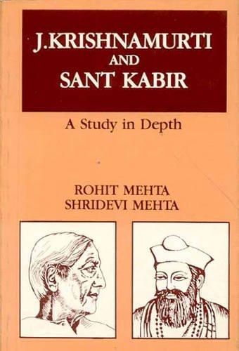 J. Krishnamurti and Sant Kabir: A Study in Depth: Rohit Mehta,Shridevi Mehta