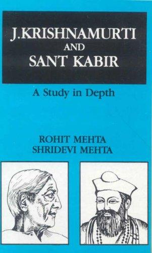 J. Krishnamurti and Sant Kabir: A Study in Depth: Rohit Mehta and Shridevi Mehta
