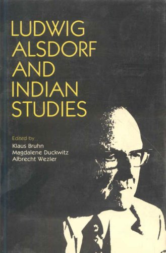 Ludwig Alsdorf and Indian Studies: Magdalene Duckwitz, Klaus Bruhn and Albrecht Wezler (eds)