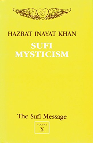The Sufi Message: Vol. X: Sufi Mysticism: Hazrat Inayat Khan