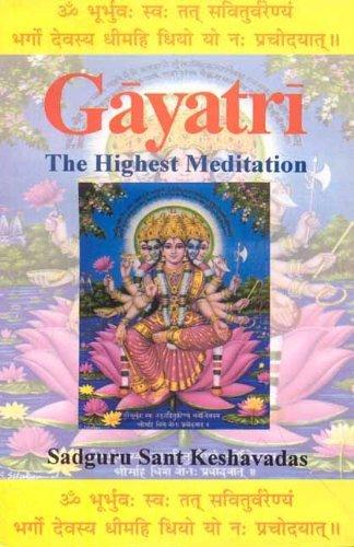 Gayatri: The Highest Meditation: Sadguru Sant Keshavadas