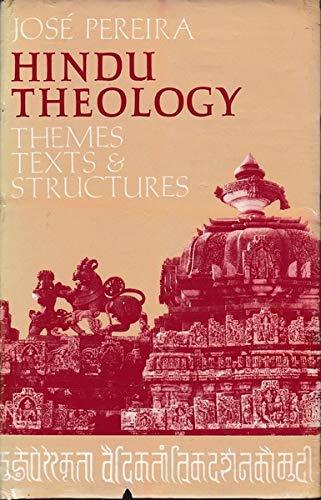 Hindu Theology: Themes, Texts and Structures: Pereira, Jose