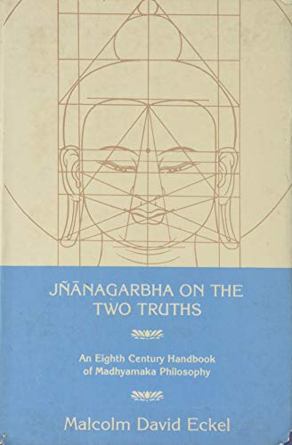 Jnanagarbha on the Two Truths: An Eight Century Handbook of Madhyamaka Philosophy: Malcolm David ...