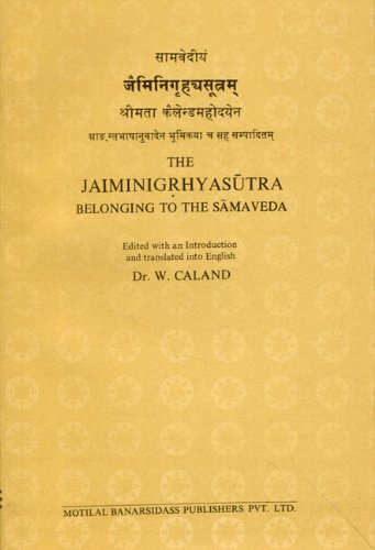 The Jaiminigrhyasutra Belonging to the Samaveda: W. Caland