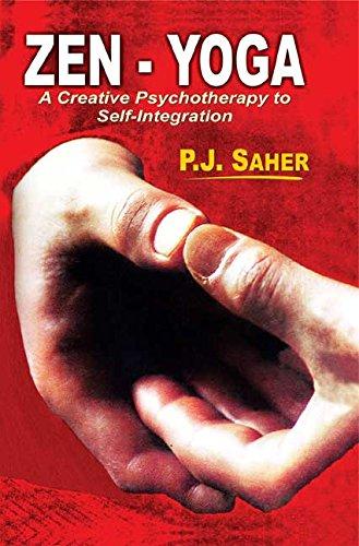 Zen-Yoga: A Creative Psychotherapy to Self-Integration: P.J. Saher
