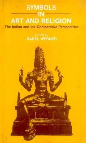 Symbols in Art and Religion: The Indian and the Comparative Perspectives: Karel Werner (Ed.)