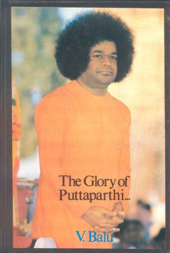 The Glory of Puttaparthi: V. Balu
