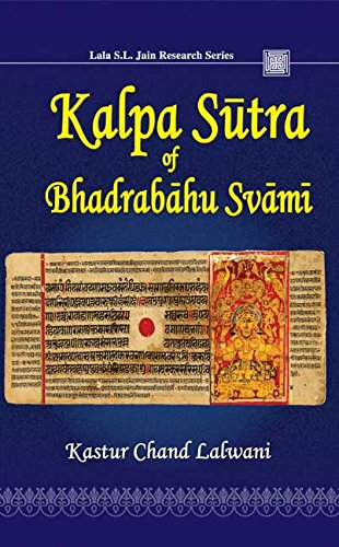Kalpa Sutra of Bhadrabahu Svami (Lala S. L. Jain Research Series): Kastur Chand Lalwani