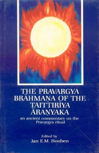 9788120808683: The Pravargya Brahmana of the Taittiriya Aranyaka: An Ancient Commentary on the Pravargya Ritual (English and Sanskrit Edition)