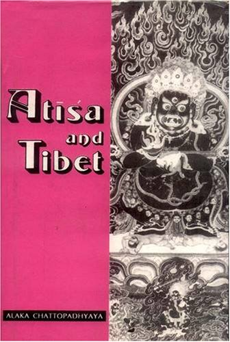 Atisa and Tibet: Life and Works of Dipamkara Srijnana in Relation to the History and Religion of ...