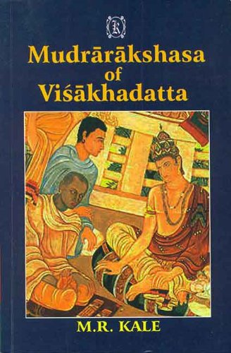 Visakhadatta Mudrarakshasa with the Commentary of Dhundiraja: M.R. Kale