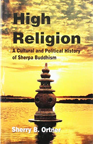 High Religion: A Cultural and Political History of Sherpa Buddhism: Sherry B. Ortner