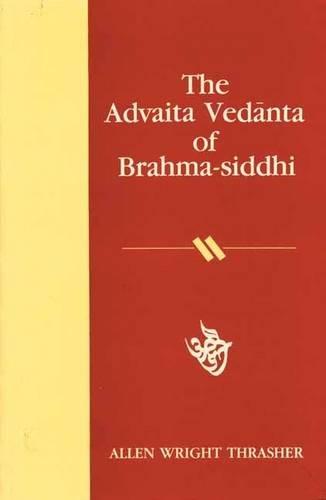 The Advaita Vedanta of Brahma-siddhi: Allen Wright Thrasher