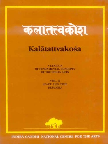 Kalatattvakosa (A Lexicon of Fundamental Concepts of the Indian Arts): Volume II: Space and Time ...