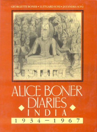Alice Boner Diaries: India 1934-1967: Georgette Boner, Luitgard Soni and Jayandra Soni