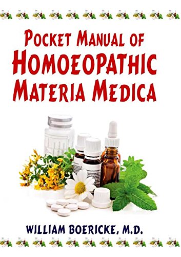 Pocket Manual of Homoeopathic Materia Medica: Comprising: William Boericke