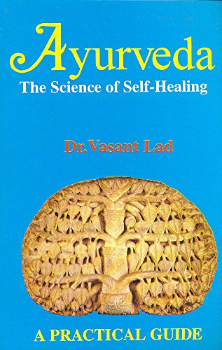 Ayurveda: The Science of Self-Healing (A Practical Guide): Vasant Lad