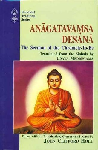 Anagatavamsa Desana: The Sermon of the Chronicle-to-Be: Udaya Prasanta Maddegama,
