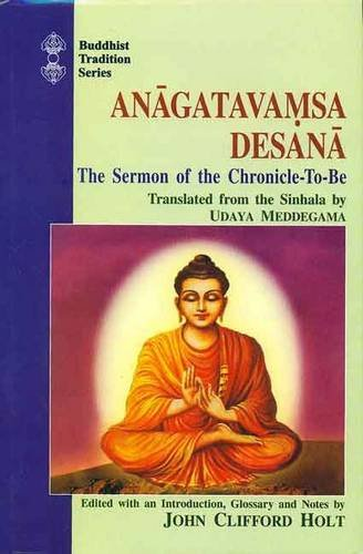 9788120811331: Anagatavamsa Desana: The Sermon of the Chronicle-to-Be (Buddhist Tradition Series)
