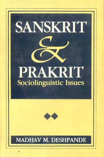 Sanskrit and Prakrit: Sociolinguistic Issues, Volume 6: Madhav M. Deshpande