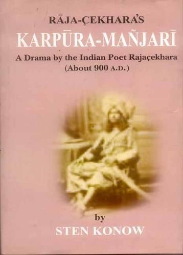Karpura-Manjari of Raja-Cekhara: A Drama by the Indian Poet Rajacekhara (About 900 A.D.): Sten ...