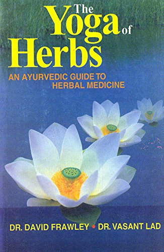 The Yoga of Herbs (An Ayurvedic Guide to Herbal Medicine): David Frawley and Vasant Lad