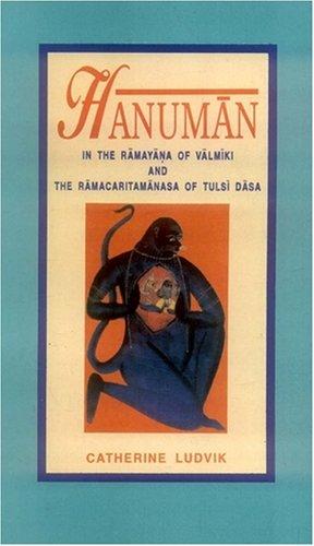 Hanuman: In the Ramayana of Valmiki and the Ramacaritamanasa of Tulsi dasa: Catherine Ludvik