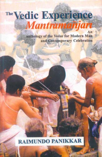 The Vedic Experience Mantramanjari: An Anthology of the Vedas for Modern Man and Contemporary ...