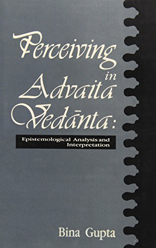 Perceiving in Advaita Vedanta: Epistemological Analysis and Interpretation: Bina Gupta