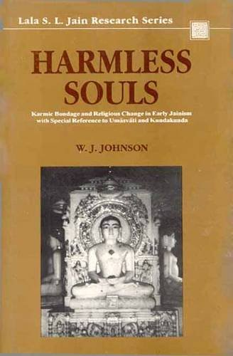 9788120813090: Harmless Souls: Karmic Bondage and Religious Change in Early Jainism with Special Reference to Umasvati and Kundakunda (Lala Sunder Lal Jain Research Series)