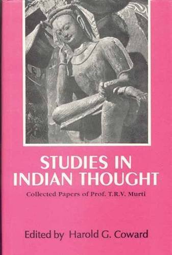 Studies in Indian Thought: Collected Papers of Professor T.R.V. Murti: Harold G. Coward (Ed.)