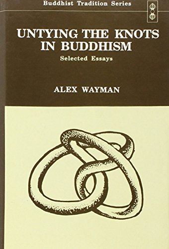 Untying the Knots in Buddhism: Selected Essays (Buddhist Tradtion Series): Alex Wayman
