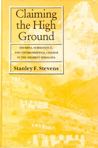 Claiming the High Ground: Sherpas, Subsistence and Environmental Change in the Highest Himalayas