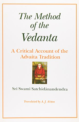 The Method of the Vedanta: A Critical Account of the Advaita Tradition: Sri Swami Satchidanandendra...