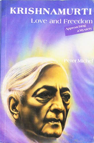 9788120813687: Krishnamurti Love And Freedom: Love And Freedom (Approaching a Mystery)