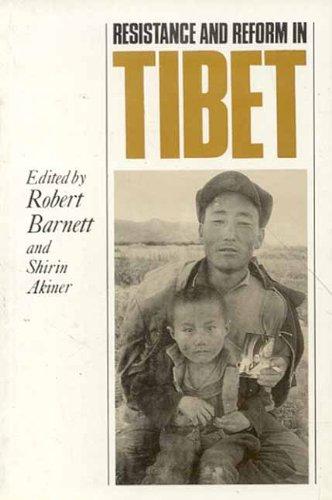 Resistance and Reform in Tibet: Robert Barnett (Ed.), Shirin Akiner (Gen. Ed.)