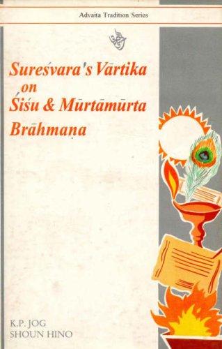 Suresvara's Vartika on Sisu and Murtamurta Brahmana: K.P. Jog and Shoun Hino