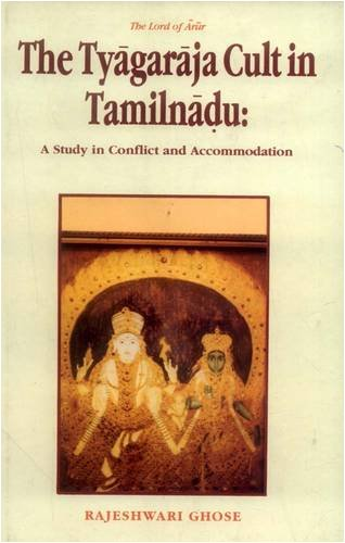 The Lord of Arur, The Tyagaraja Cult in Tamil Nadu: A Study in conflict and Accommodation: ...