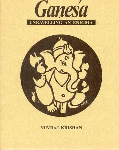 Ganesa: Unraveling an Enigma: Yuvraj Krishan