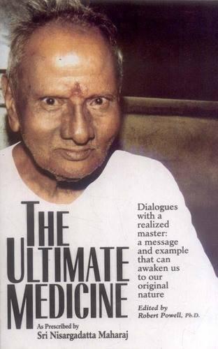 The Ultimate Medicine: As Prescribed by Sri Nisargadatta (8120814185) by Nisargadatta Maharaj