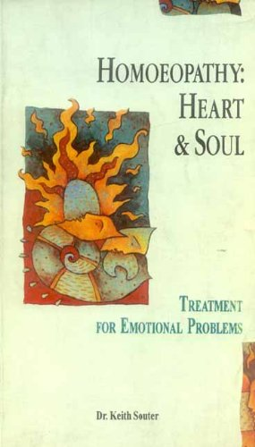 Homoeopathy: Heart & Soul. Treatment for Emotional Problems: Keith M. Souter; Index Compiled By...