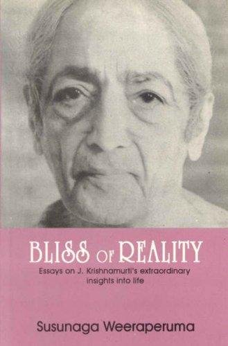 Bliss of Reality: Essays on J. Krishnamurti's: Susunaga Weeraperuma