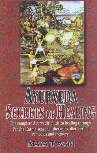 9788120814523: Ayurveda: Secrets of Healing: The complete Ayurvedic guide to healing through Pancha Karma seasonal therapies, diet, herbal remedies and memory.