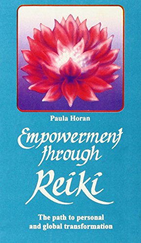 Empowerment Through Reiki: The Path to Personal and Global Transformation: Paula Horan