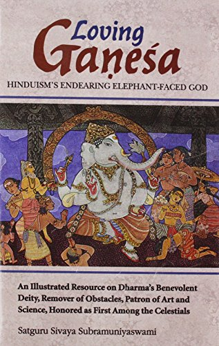 Loving Ganesa: Hinduism's Endearing Elephant-Faced God (An illustrated Resource on Dharma&#x27...