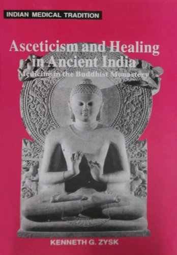 9788120815070: Asceticism & Healing in Ancient India: Medicine in the Buddhist Monastery (Buddhist Tradition S.)