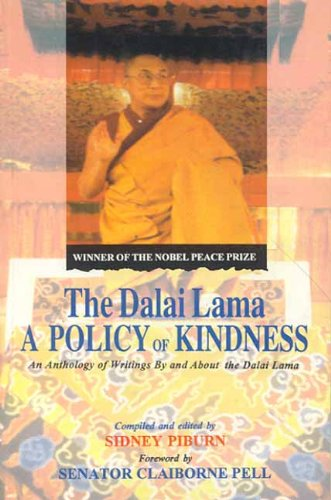 The Dalai Lama: A Policy of Kindness. An Anthology of Writings by and About the Dalai Lama: Sidney ...